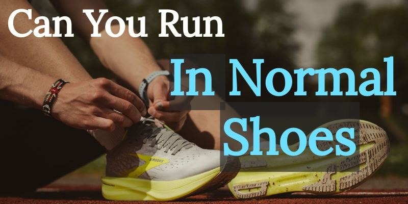 Can You Run In Normal Shoes